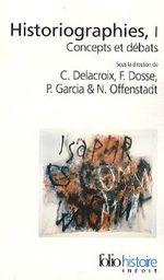 Couverture Historiographies : Concepts et débats, volume 1