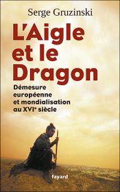 Couverture L'aigle et le dragon : Démesure européenne et mondialisation au XVIème siècle