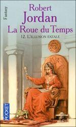 Couverture L'Illusion fatale - La Roue du temps, tome 12