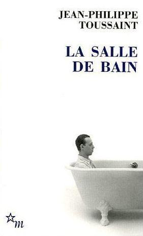 La salle de bain jean philippe toussaint senscritique for Musique dans la salle de bain