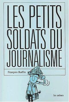 Médias, Télévision d'Etat, Propaganda Staffel - Page 9 Les_petits_soldats_du_journalisme