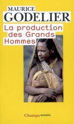 Couverture La production des Grands Hommes : Pouvoir et domination masculine chez les Baruyas de Nouvelle Guinée