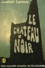 Couverture Le Château noir - Rouletabille à la guerre, tome 1
