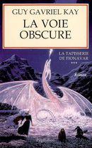 Couverture La Voie obscure - La Tapisserie de Fionavar, tome 3