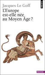 Couverture L'Europe est-elle née au Moyen-Age ?
