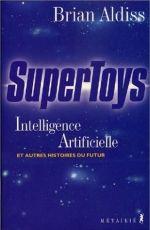 Couverture Supertoys : Intelligence artificielle et autres histoires du futur