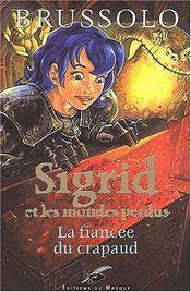 Couverture La Fiancée du crapaud - Sigrid et les Mondes perdus, tome 2