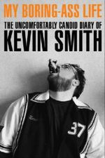 Couverture My Boring-Ass Life: The Uncomfortably Candid Diary of Kevin Smith