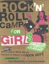 Couverture Rock 'n Roll Camp for Girls: How to Start a Band, Write Songs, Record an Album, and Rock Out!