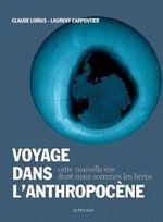Couverture Voyage dans l'Anthropocène : Cette nouvelle ère dont nous sommes les héros