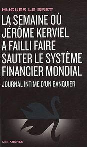 Couverture La semaine où Jérôme Kerviel a failli faire sauter le système financier mondial : Journal intime d'un banquier