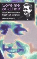 Couverture Love me or kill me : Sarah Kane et le théâtre de l'extrême