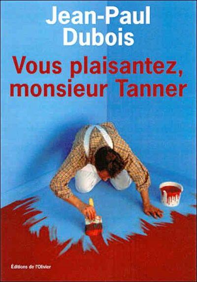 Vous plaisantez monsieur tanner jean paul dubois senscritique - Vous plaisantez monsieur tanner ...