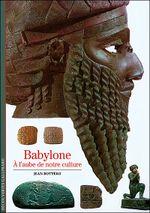 Couverture Babylone : A l'aube de notre culture