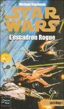Couverture L'Escadron Rogue - Star Wars : Les X-Wings, tome 1