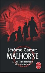 Couverture Le Trait d'union des mondes - Malhorne, tome 1