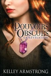 Couverture La Révélation - Pouvoirs obscurs, tome 3