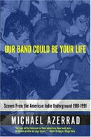 Couverture Our Band Could Be Your Life: Scenes from the American Indie Underground 1981-1991