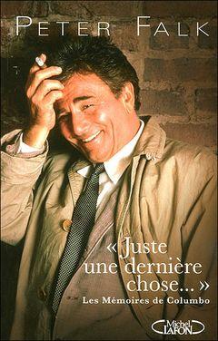 """Couverture """"Juste une dernière chose..."""" : Les Mémoires de Columbo"""