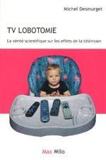 Couverture TV LOBOTOMIE - La vérité scientifique sur les effets de la télévision