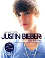 Couverture Justin Bieber, mon histoire : De mon premier pas vers l'éternité