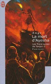 Couverture La Mort d'Ayesha - Les Trois Lunes de Tanjor, tome 3
