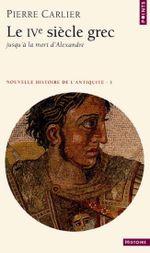 Couverture Le IVe siècle grec : jusqu'à la mort d'Alexandre - Nouvelle histoire de l'Antiquité, tome 3