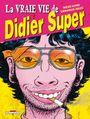 Couverture La Vraie Vie de Didier Super