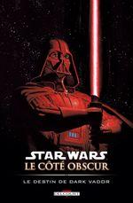 Couverture Le Destin de Dark Vador - Star Wars : Le Côté obscur, tome 5