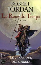 Couverture Le Carrefour des ombres - La Roue du temps, tome 19