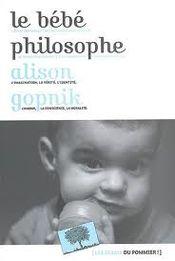 Couverture Le bébé philosophe : Ce que le psychisme des enfants nous apprend sur la vérité, l'amour et le sens de la vie