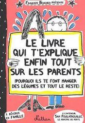 Couverture Le livre qui t'explique enfin tout sur les parents