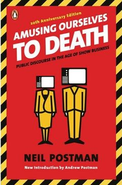 Couverture Amusing Ourselves to Death: Public Discourse in the Age of Show Business
