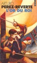 Couverture L'Or du Roi - Les Aventures du capitaine Alatriste, tome 4