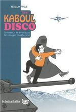 Couverture Comment je ne me suis pas fait kidnapper en Afghanistan - Kaboul Disco, tome 1