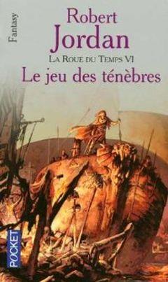 Couverture Le Jeu des ténèbres - La Roue du temps, tome 6