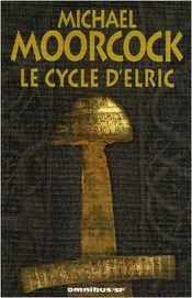 Couverture Le Cycle d'Elric : L'Intégrale