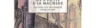 Couverture De l'outil à la machine : Histoire des techniques jusqu'en 1800