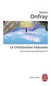 Couverture Le Christianisme hédoniste - Contre-histoire de la philosophie, tome 2