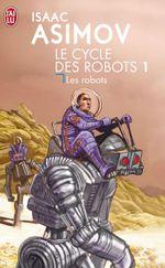 Couverture Les Robots - Le Cycle des robots, tome 1