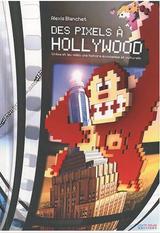Couverture Des Pixels à Hollywood - Cinéma et jeu vidéo, une histoire économique et culturelle