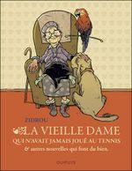 Couverture La vieille dame qui n'avait jamais joué au tennis & autres nouvelles qui font du bien