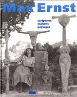 Couverture Max Ernst: Sculptures, maisons, paysages