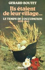 Couverture Ils étaient de leur village... Le temps de l'occupation, 1939 - 1945