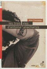 Couverture Les trois vies d'Antoine Anacharsis