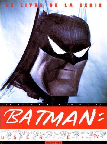 Batman Le Livre De La Serie Animee Chip Kidd Et Paul Nini