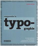Couverture Comprendre la typographie, un guide théorique et pratique pour les graphistes, les auteurs et les éditeurs
