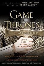 Couverture Game of Thrones and Philosophy: Logic Cuts Deeper Than Swords