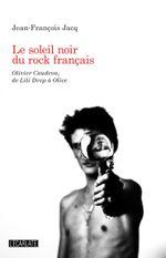 Couverture Le soleil noir du rock français. Olivier Caudron, de Lili Drop à Olive