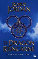 Couverture Le Dragon réincarné - La Roue du temps : L'Intégrale, tome 3